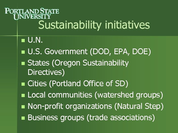 Sustainability initiatives U. N. n U. S. Government (DOD, EPA, DOE) n States (Oregon