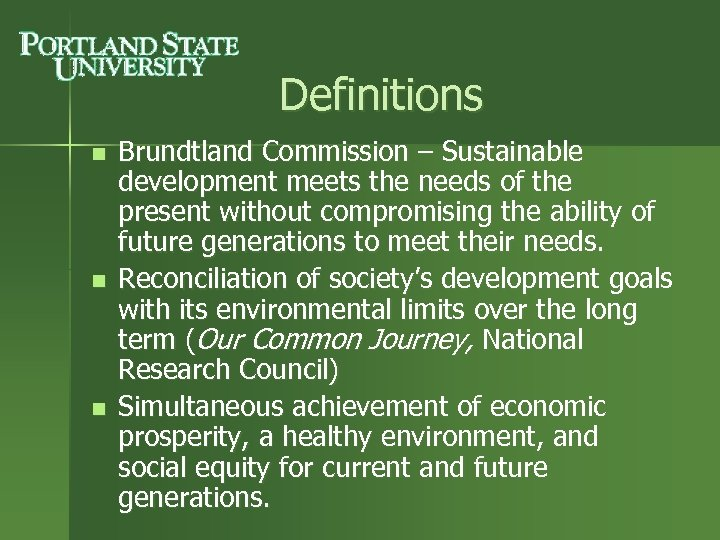Definitions n n n Brundtland Commission – Sustainable development meets the needs of the
