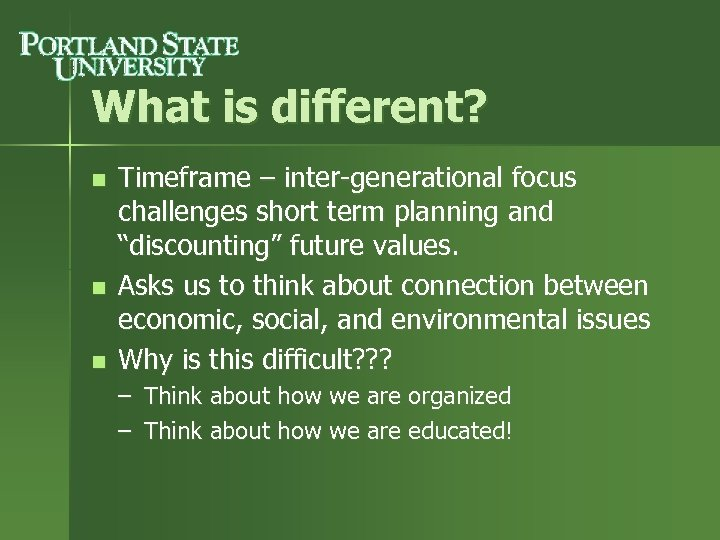 What is different? n n n Timeframe – inter-generational focus challenges short term planning