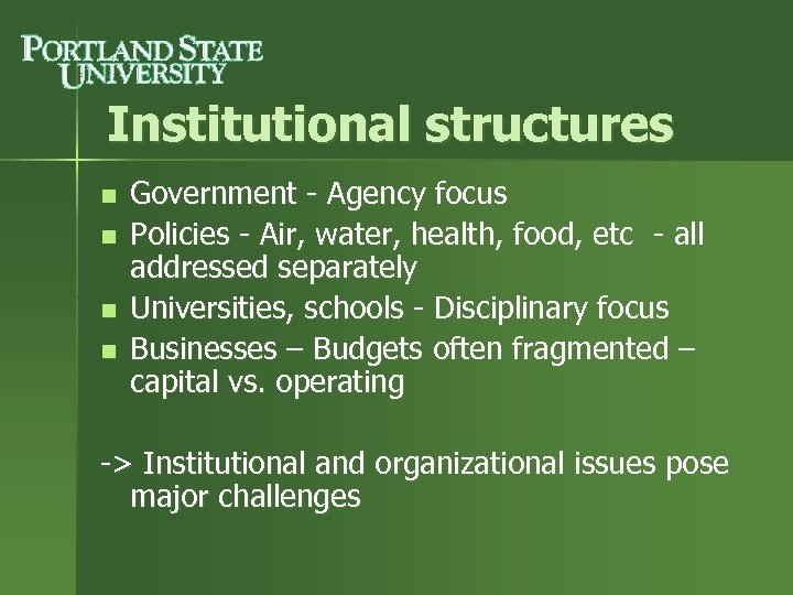 Institutional structures n n Government - Agency focus Policies - Air, water, health, food,