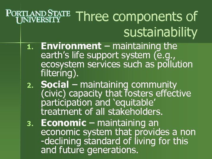 Three components of sustainability 1. 2. 3. Environment – maintaining the earth's life support