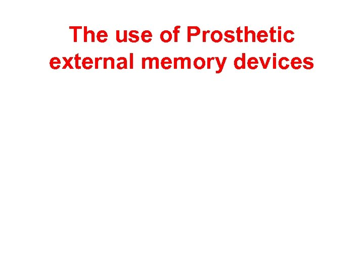 The use of Prosthetic external memory devices