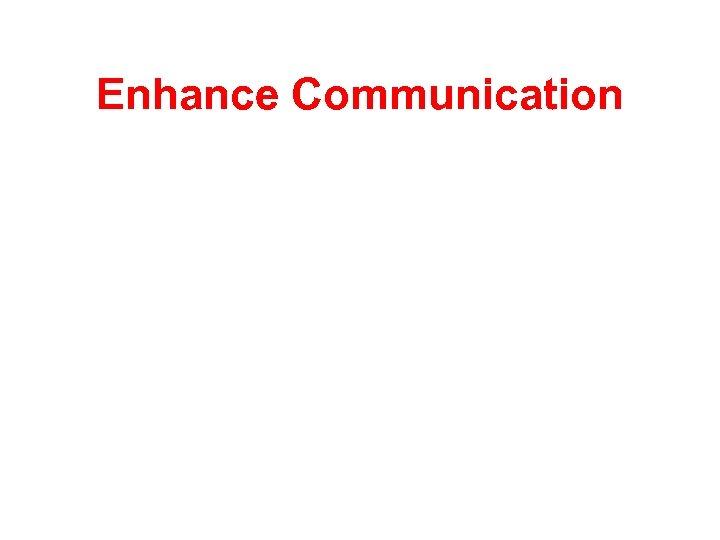 Enhance Communication