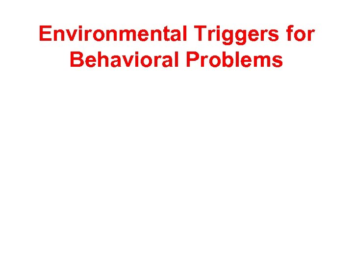 Environmental Triggers for Behavioral Problems
