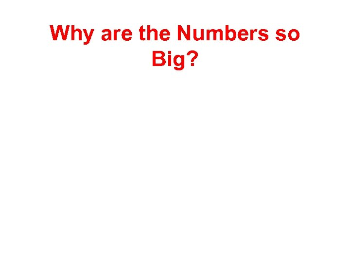 Why are the Numbers so Big?