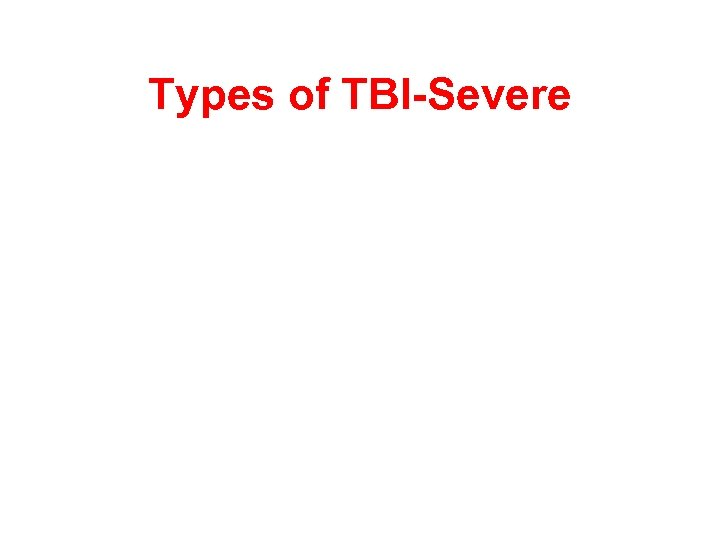 Types of TBI-Severe