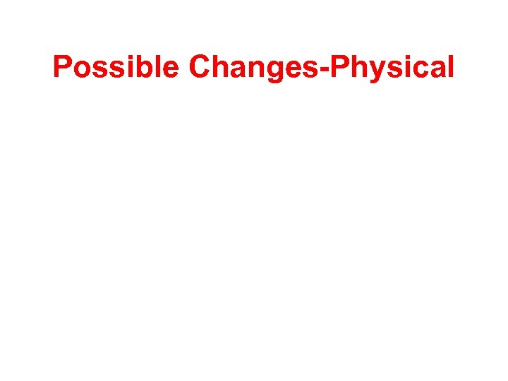 Possible Changes-Physical