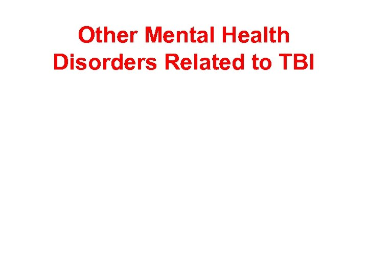 Other Mental Health Disorders Related to TBI