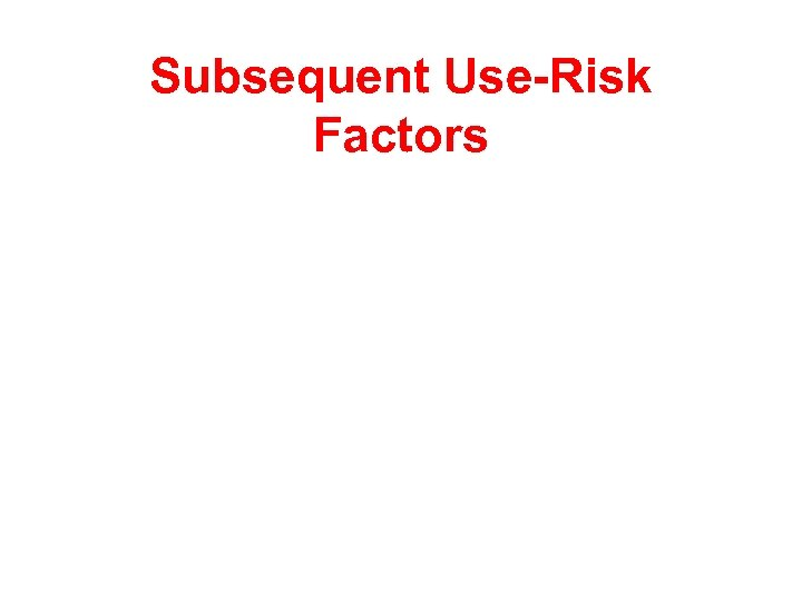 Subsequent Use-Risk Factors