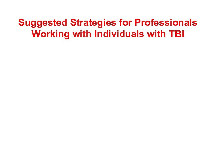 Suggested Strategies for Professionals Working with Individuals with TBI