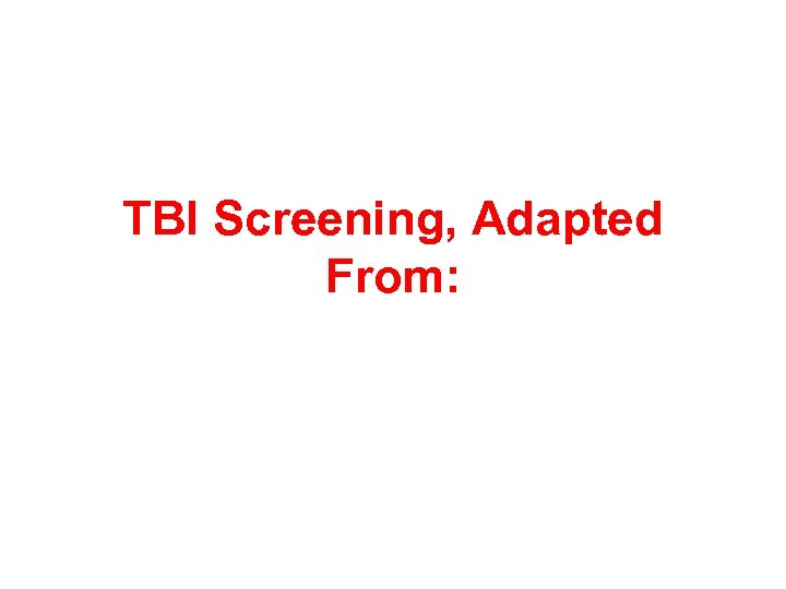 TBI Screening, Adapted From: