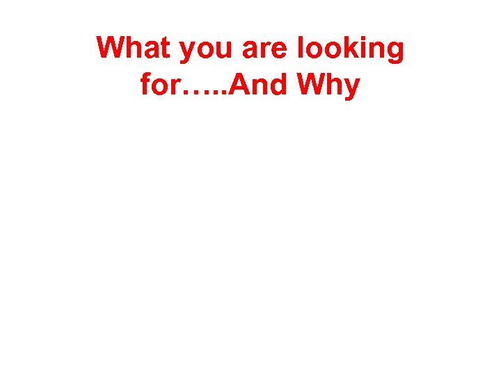 What you are looking for…. . And Why