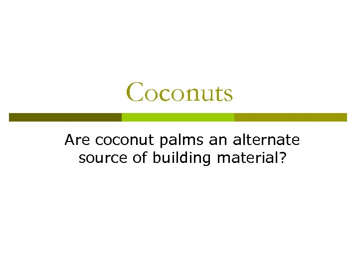 Coconuts Are coconut palms an alternate source of building material?
