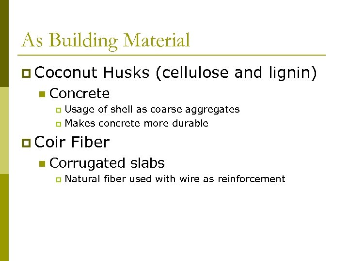 As Building Material p Coconut n Husks (cellulose and lignin) Concrete Usage of shell