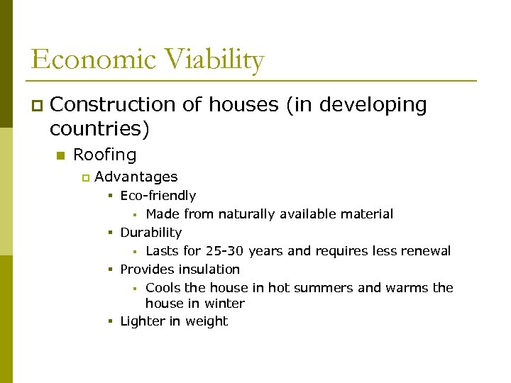 Economic Viability p Construction of houses (in developing countries) n Roofing p Advantages §