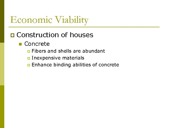 Economic Viability p Construction of houses n Concrete Fibers and shells are abundant p