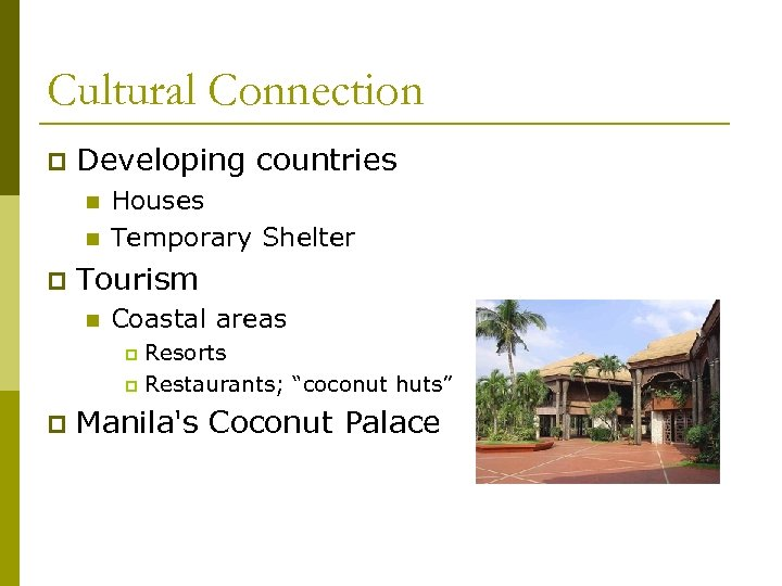 Cultural Connection p Developing countries n n p Houses Temporary Shelter Tourism n Coastal