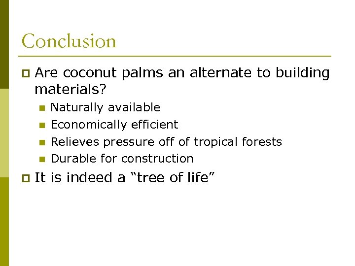 Conclusion p Are coconut palms an alternate to building materials? n n p Naturally