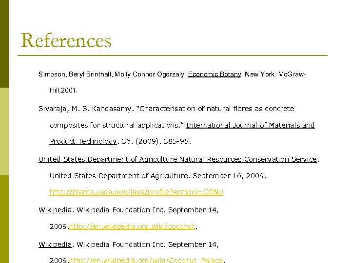 References Simpson, Beryl Brinthall, Molly Connor Ogorzaly. Economic Botany. New York. Mc. Graw. Hill,