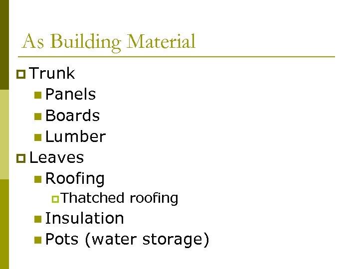 As Building Material p Trunk n Panels n Boards n Lumber p Leaves n