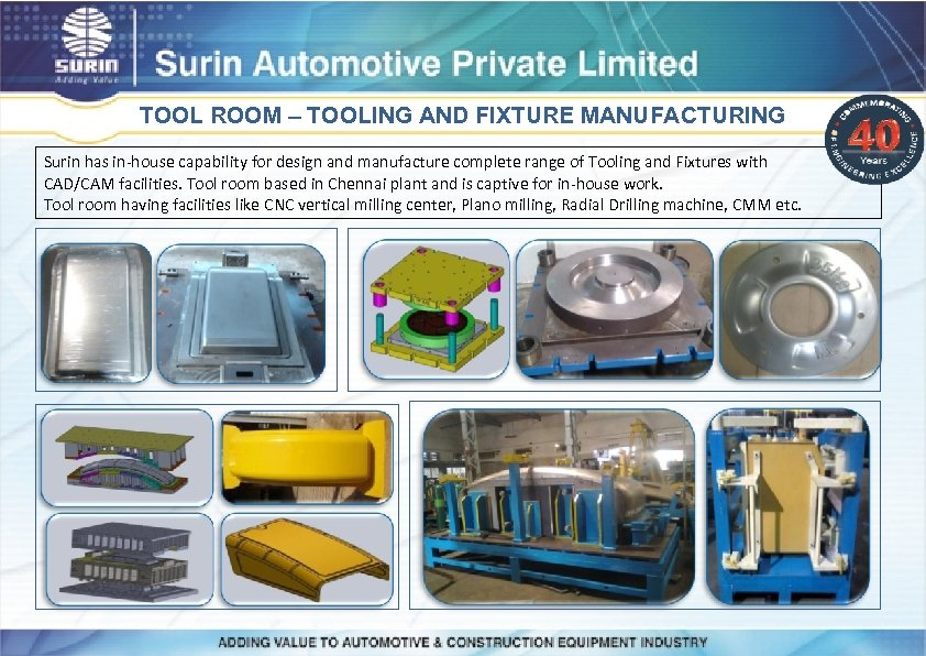 TOOL ROOM – TOOLING AND FIXTURE MANUFACTURING Surin has in-house capability for design and