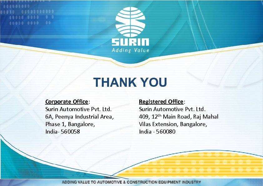 THANK YOU Corporate Office: Surin Automotive Pvt. Ltd. 6 A, Peenya Industrial Area, Phase