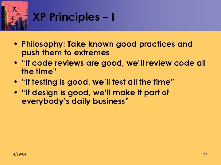 XP Principles – I • Philosophy: Take known good practices and push them to