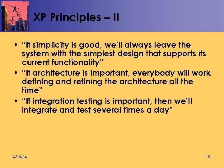 "XP Principles – II • ""If simplicity is good, we'll always leave the system"