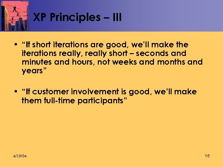 """XP Principles – III • """"If short iterations are good, we'll make the iterations"""
