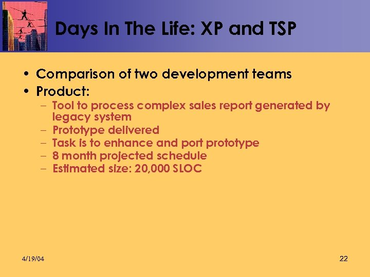 Days In The Life: XP and TSP • Comparison of two development teams •