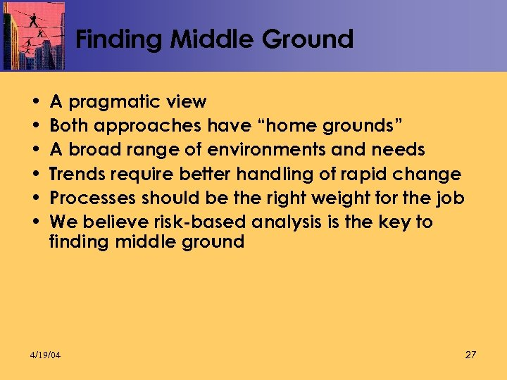 "Finding Middle Ground • • • A pragmatic view Both approaches have ""home grounds"""