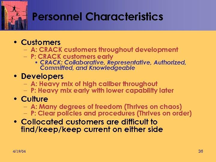 Personnel Characteristics • Customers – A: CRACK customers throughout development – P: CRACK customers