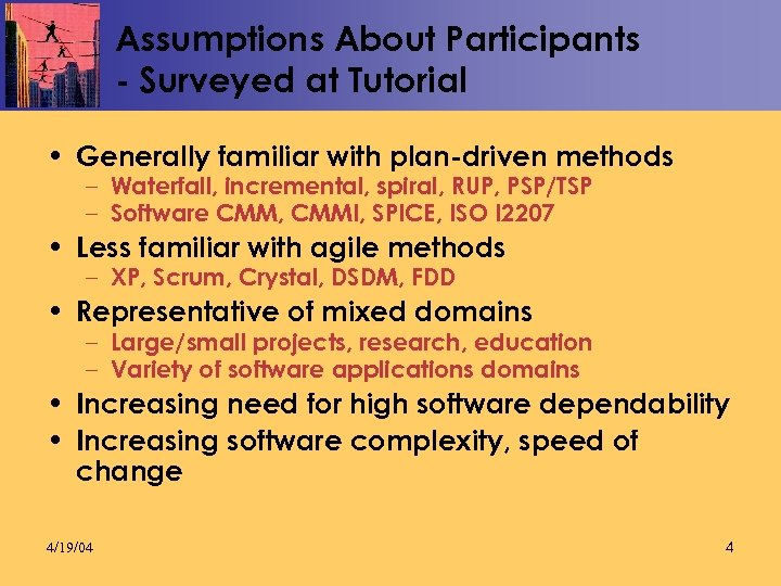 Assumptions About Participants - Surveyed at Tutorial • Generally familiar with plan-driven methods –