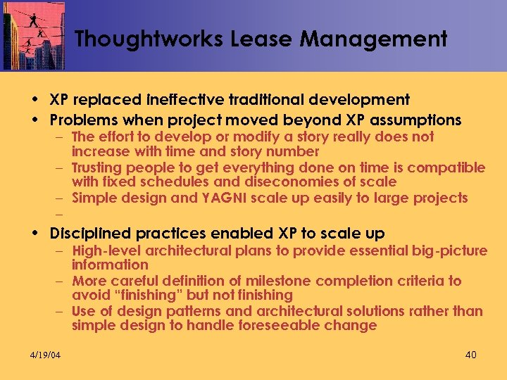 Thoughtworks Lease Management • XP replaced ineffective traditional development • Problems when project moved