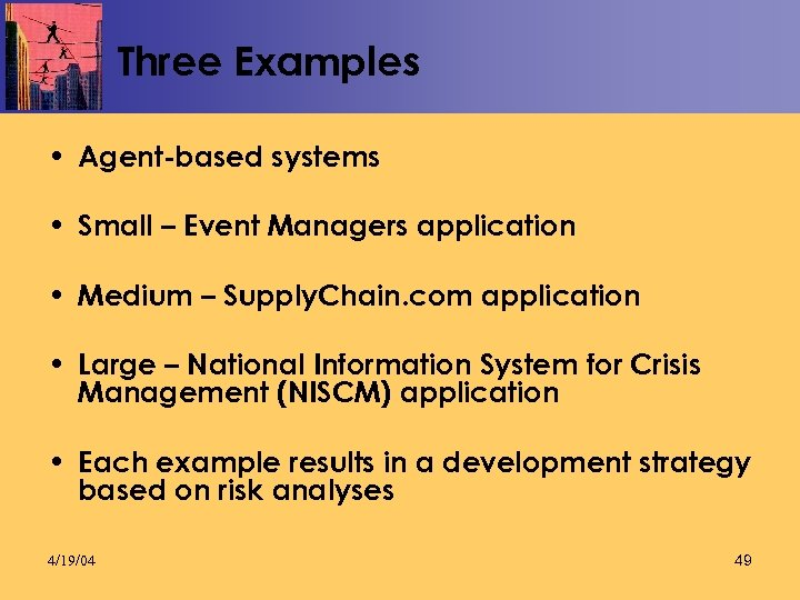 Three Examples • Agent-based systems • Small – Event Managers application • Medium –