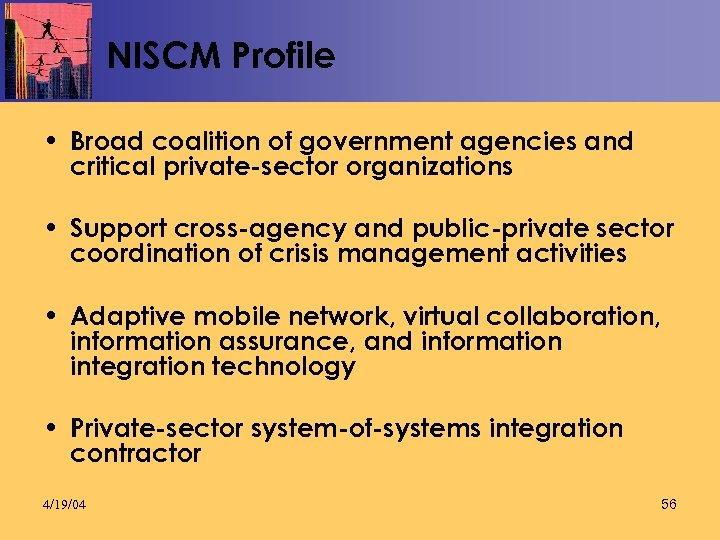 NISCM Profile • Broad coalition of government agencies and critical private-sector organizations • Support