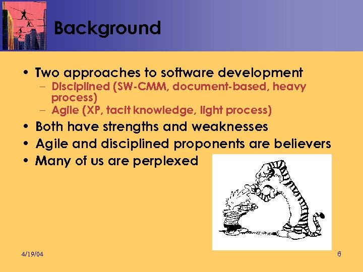 Background • Two approaches to software development – Disciplined (SW-CMM, document-based, heavy process) –