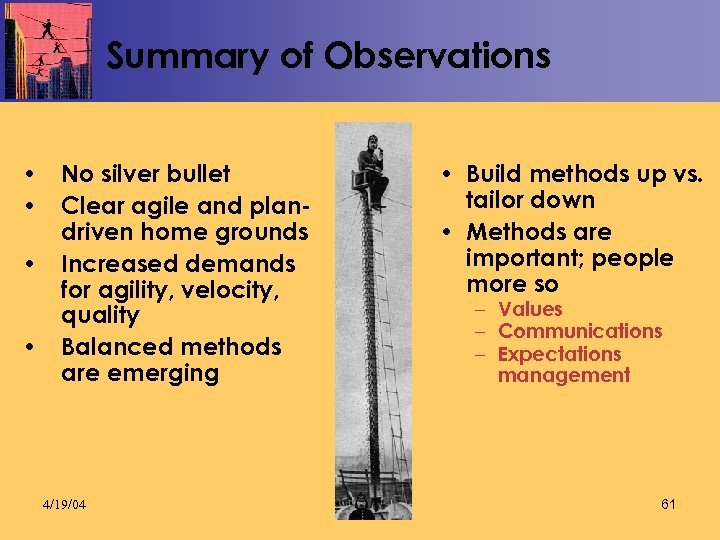 Summary of Observations • No silver bullet • Clear agile and plandriven home grounds