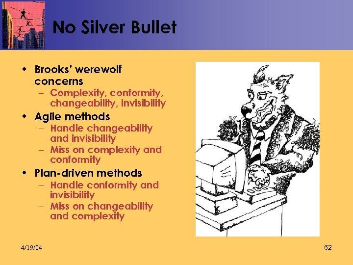 No Silver Bullet • Brooks' werewolf concerns – Complexity, conformity, changeability, invisibility • Agile