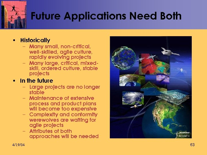 Future Applications Need Both • Historically – Many small, non-critical, well-skilled, agile culture, rapidly