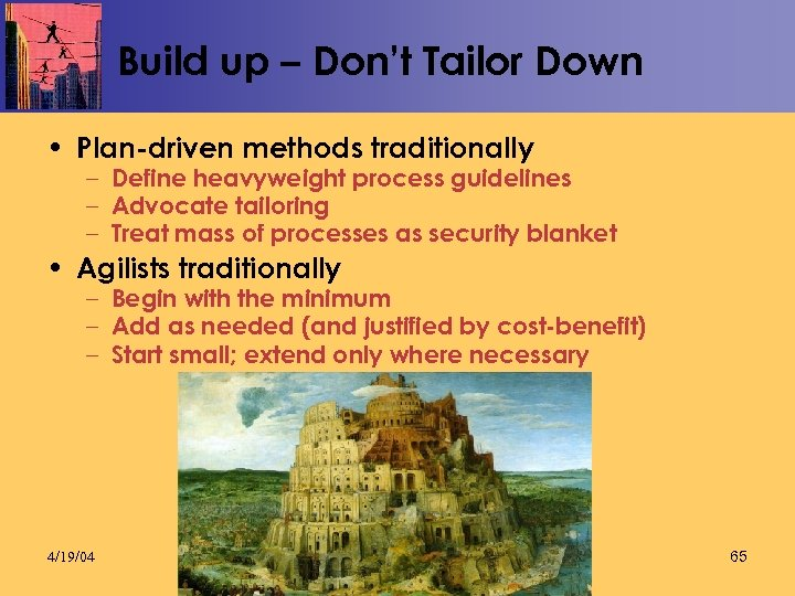Build up – Don't Tailor Down • Plan-driven methods traditionally – Define heavyweight process
