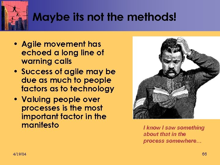 Maybe its not the methods! • Agile movement has echoed a long line of