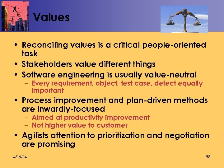 Values • Reconciling values is a critical people-oriented task • Stakeholders value different things