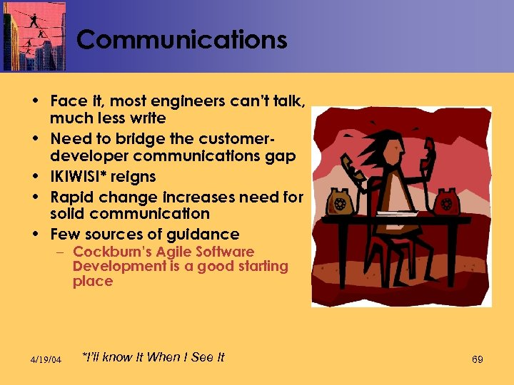 Communications • Face it, most engineers can't talk, much less write • Need to