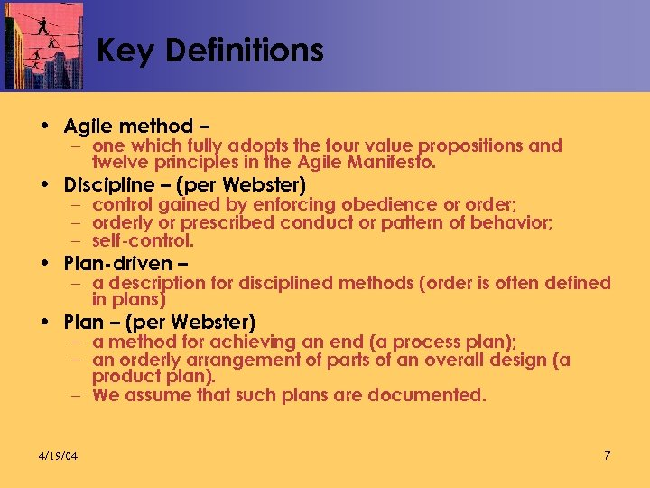 Key Definitions • Agile method – – one which fully adopts the four value