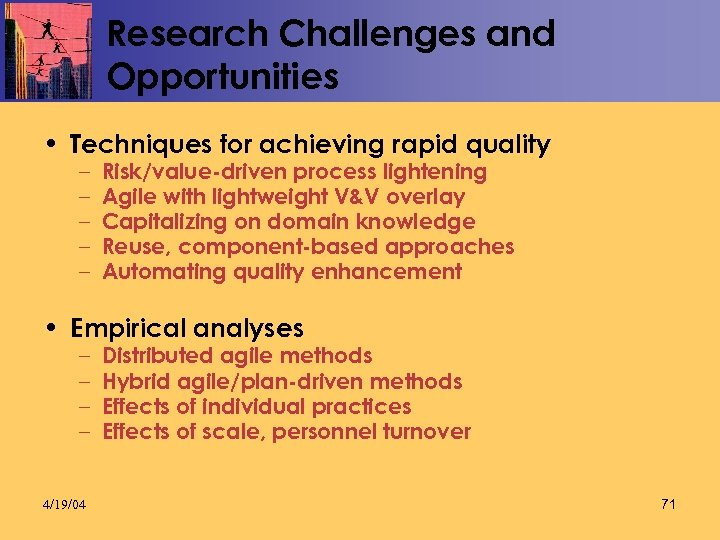 Research Challenges and Opportunities • Techniques for achieving rapid quality – – – Risk/value-driven
