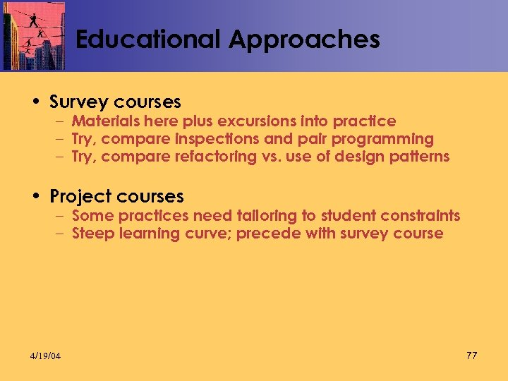 Educational Approaches • Survey courses – Materials here plus excursions into practice – Try,