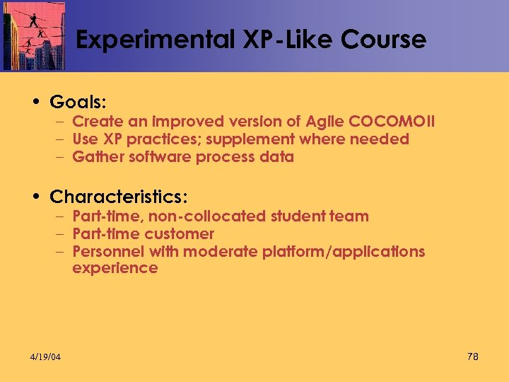 Experimental XP-Like Course • Goals: – Create an improved version of Agile COCOMOII –