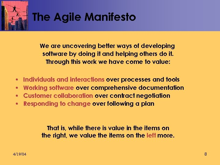 The Agile Manifesto We are uncovering better ways of developing software by doing it