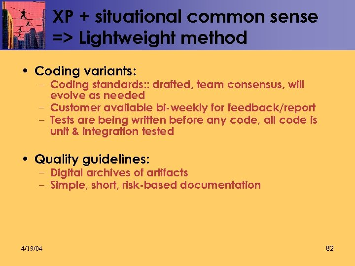 XP + situational common sense => Lightweight method • Coding variants: – Coding standards: